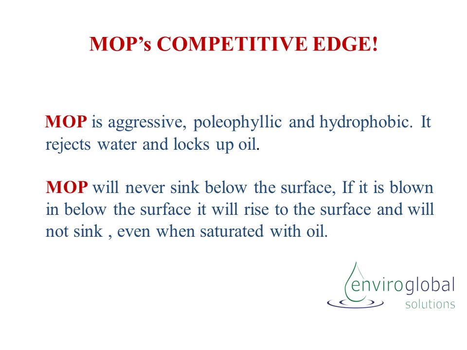 MOP's COMPETITIVE EDGE. MOP is aggressive, poleophyllic and hydrophobic.