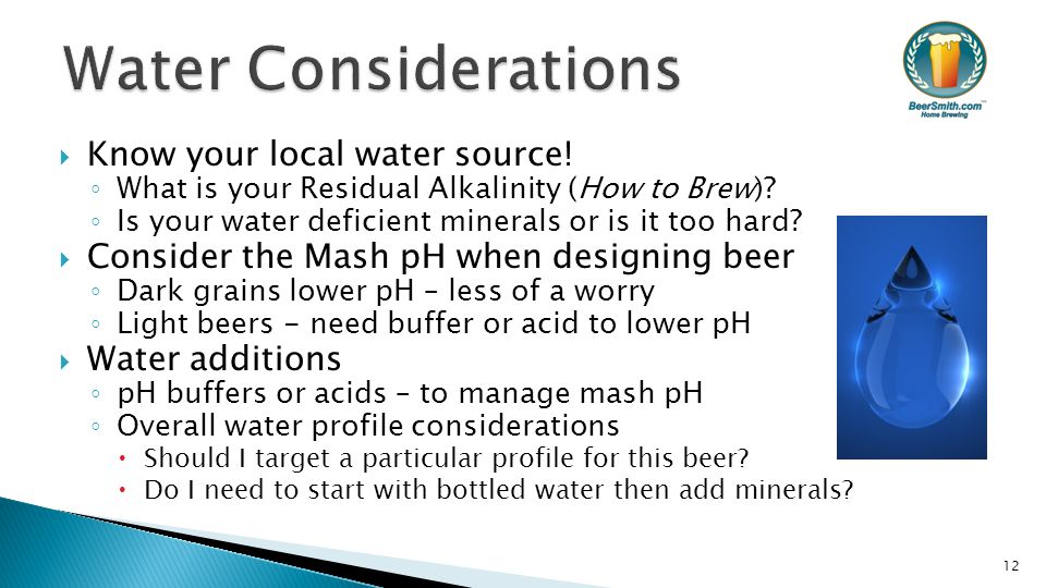  Know your local water source. ◦ What is your Residual Alkalinity (How to Brew).