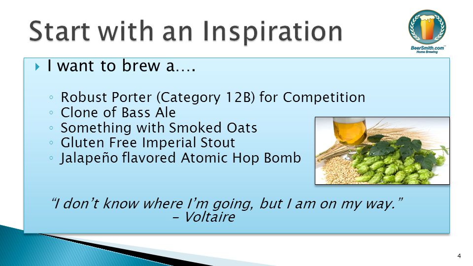  I want to brew a…. ◦ Robust Porter (Category 12B) for Competition ◦ Clone of Bass Ale ◦ Something with Smoked Oats ◦ Gluten Free Imperial Stout ◦ Ja