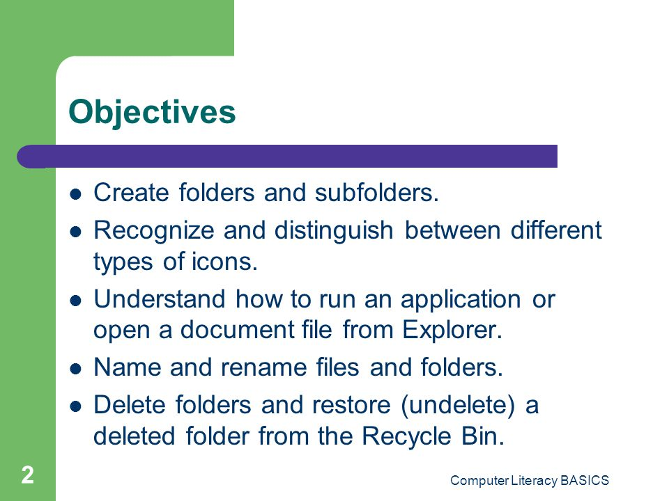 2 Objectives Create folders and subfolders.
