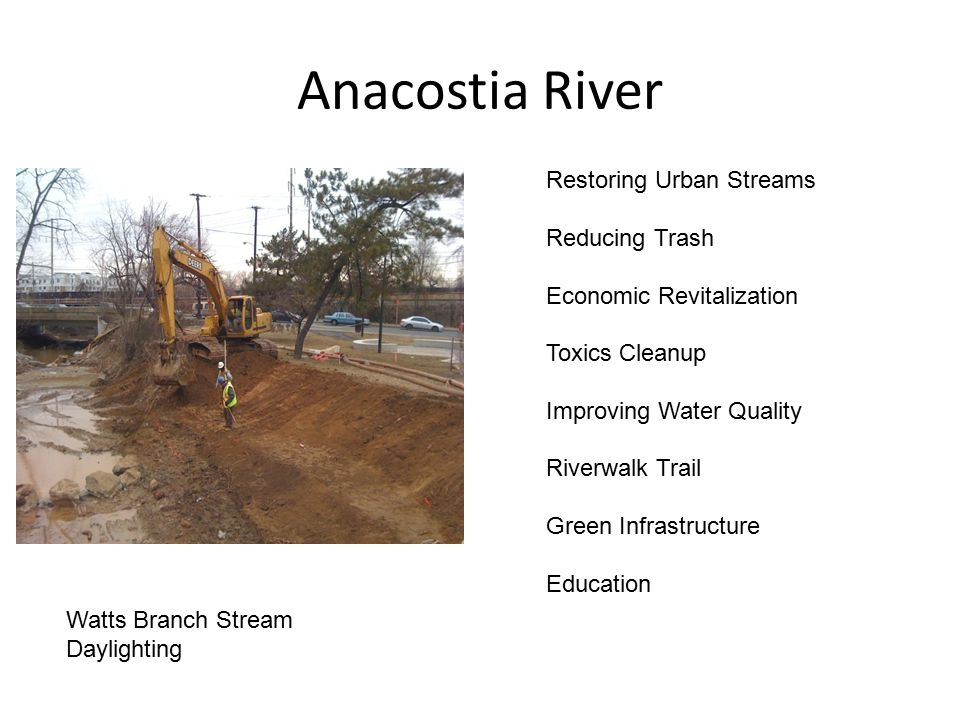Anacostia River Watts Branch Stream Daylighting Restoring Urban Streams Reducing Trash Economic Revitalization Toxics Cleanup Improving Water Quality Riverwalk Trail Green Infrastructure Education