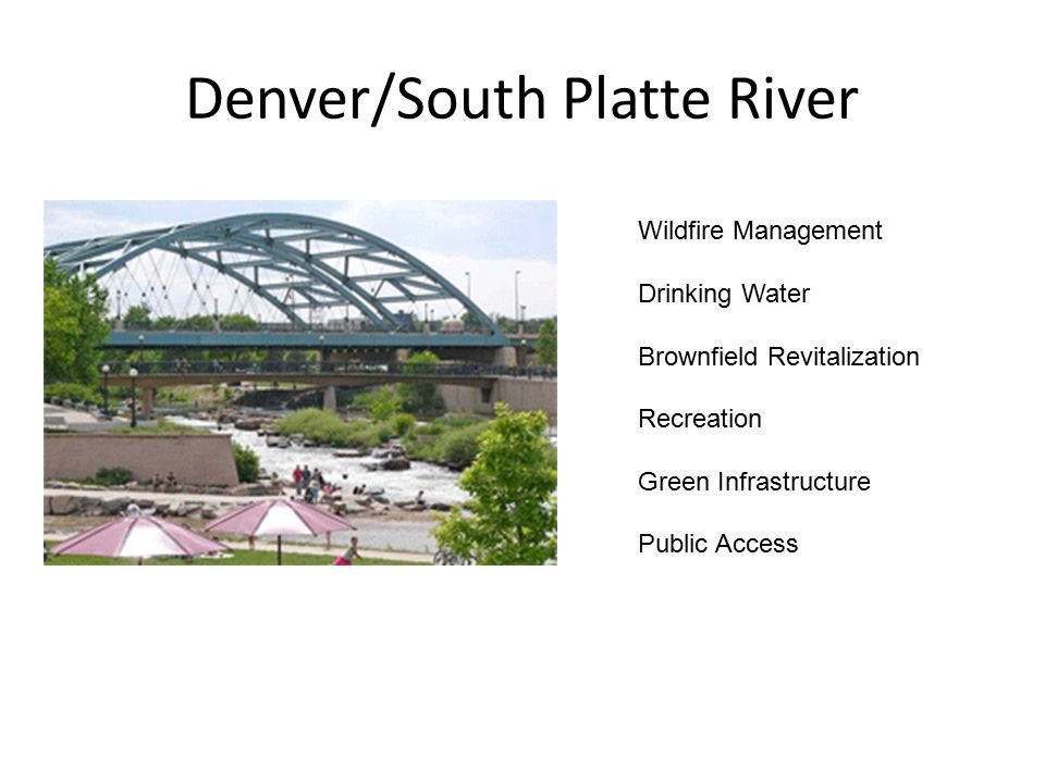 Denver/South Platte River Wildfire Management Drinking Water Brownfield Revitalization Recreation Green Infrastructure Public Access