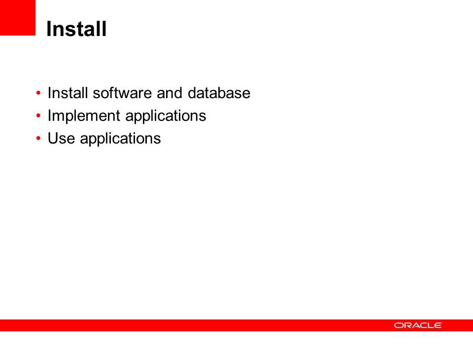 Install Install software and database Implement applications Use applications