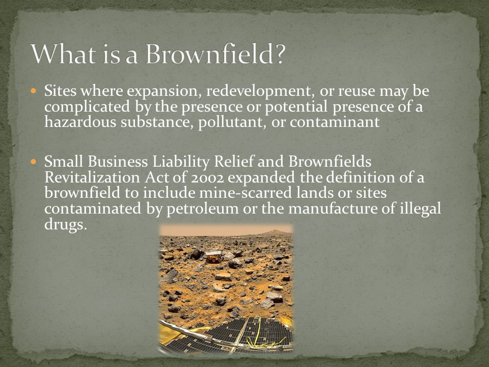 Sites where expansion, redevelopment, or reuse may be complicated by the presence or potential presence of a hazardous substance, pollutant, or contam