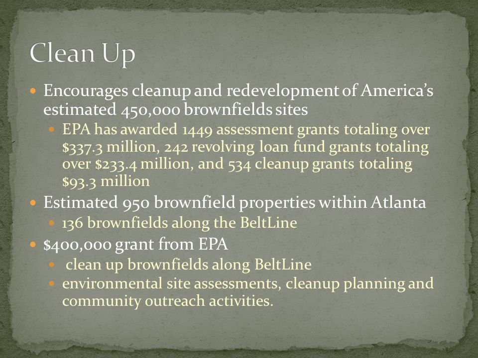 Encourages cleanup and redevelopment of America's estimated 450,000 brownfields sites EPA has awarded 1449 assessment grants totaling over $337.3 mill