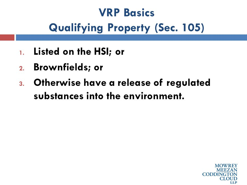 VRP Basics Qualifying Property (Sec. 105) 1. Listed on the HSI; or 2.
