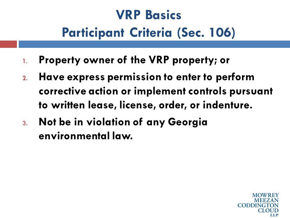 VRP Basics Participant Criteria (Sec. 106) 1. Property owner of the VRP property; or 2.