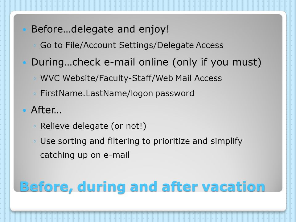 Before, during and after vacation Before…delegate and enjoy.