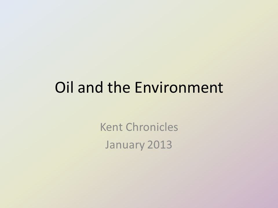 Oil and the Environment Kent Chronicles January 2013