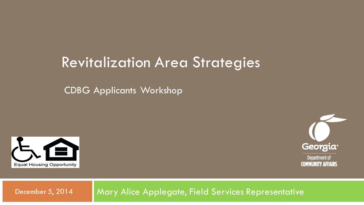 Revitalization Area Strategies Mary Alice Applegate, Field Services Representative  December 5, 2014 CDBG Applicants Workshop