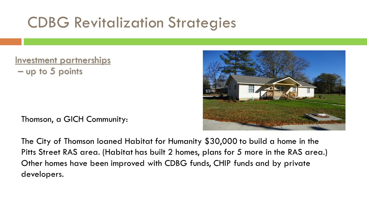 CDBG Revitalization Strategies Investment partnerships – up to 5 points – up to 5 points Thomson, a GICH Community: The City of Thomson loaned Habitat for Humanity $30,000 to build a home in the Pitts Street RAS area.