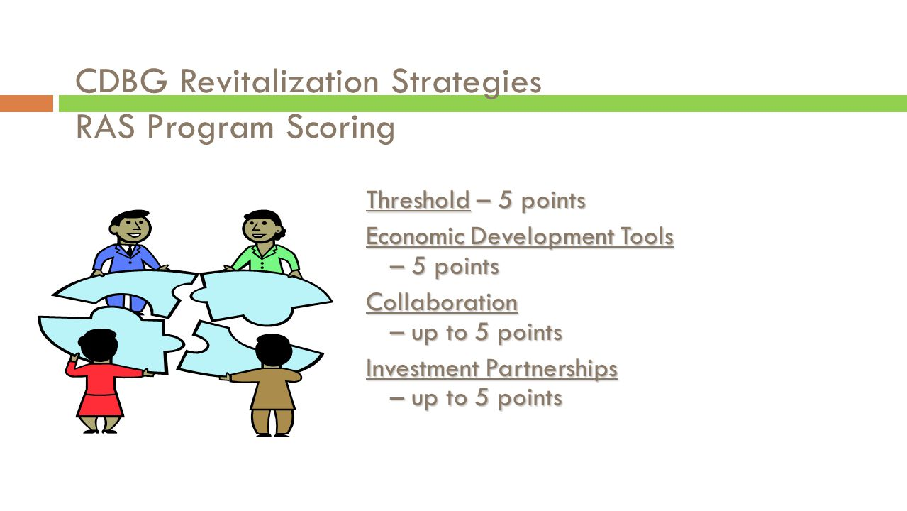 CDBG Revitalization Strategies Threshold Criteria – 5 points RAS must be within eligible census block group(s) 20% or greater poverty rate RAS must be within Urban Redevelopment Area with an adopted Urban Redevelopment Plan (O.C.G.A.