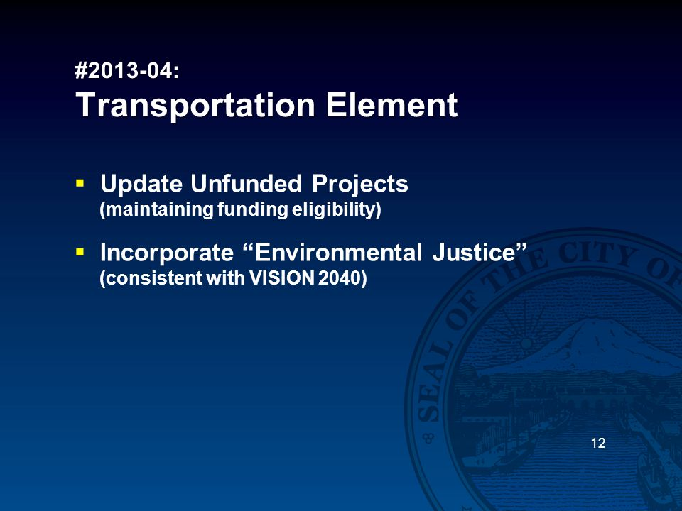 "#2013-04: Transportation Element  Update Unfunded Projects (maintaining funding eligibility)  Incorporate ""Environmental Justice"" (consistent with V"