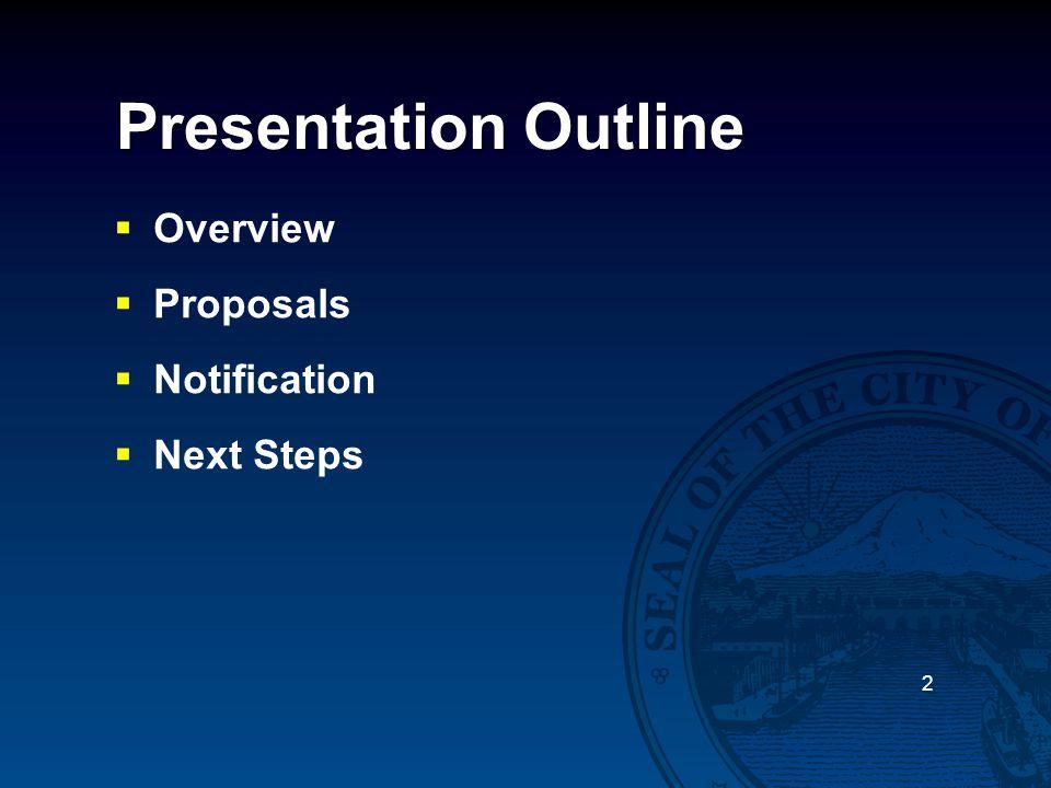 Presentation Outline  Overview  Proposals  Notification  Next Steps 2