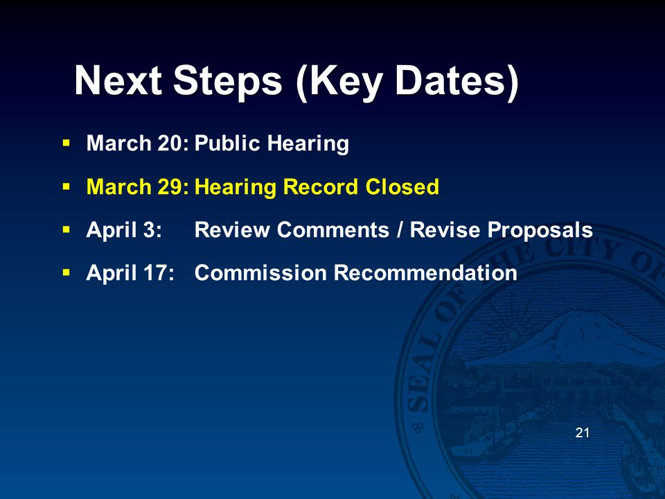 Next Steps (Key Dates)  March 20:Public Hearing  March 29:Hearing Record Closed  April 3:Review Comments / Revise Proposals  April 17:Commission R