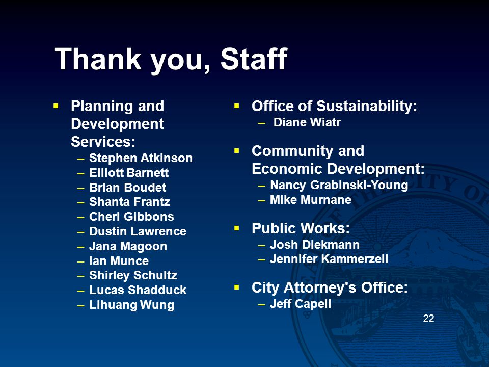 Thank you, Staff  Planning and Development Services: –Stephen Atkinson –Elliott Barnett –Brian Boudet –Shanta Frantz –Cheri Gibbons –Dustin Lawrence