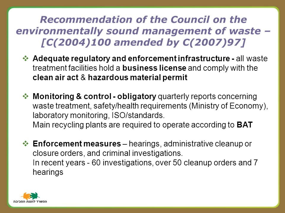  Adequate regulatory and enforcement infrastructure - all waste treatment facilities hold a business license and comply with the clean air act & hazardous material permit  Monitoring & control - obligatory quarterly reports concerning waste treatment, safety/health requirements (Ministry of Economy), laboratory monitoring, ISO/standards.