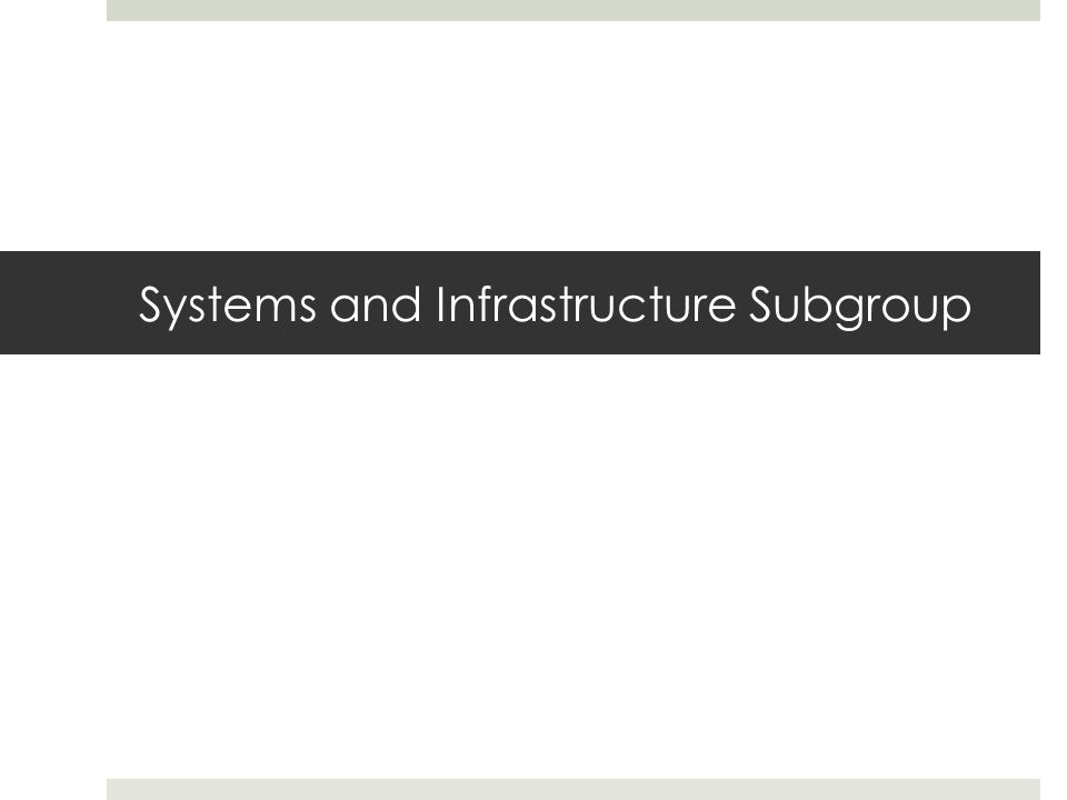 Systems and Infrastructure Subgroup