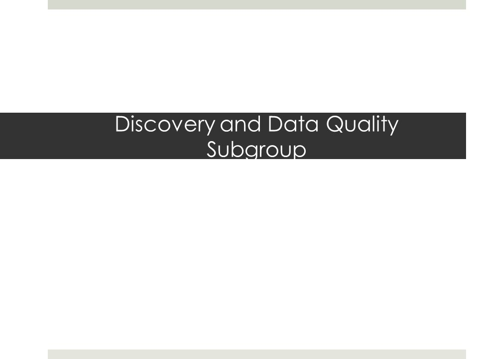 Discovery and Data Quality Subgroup
