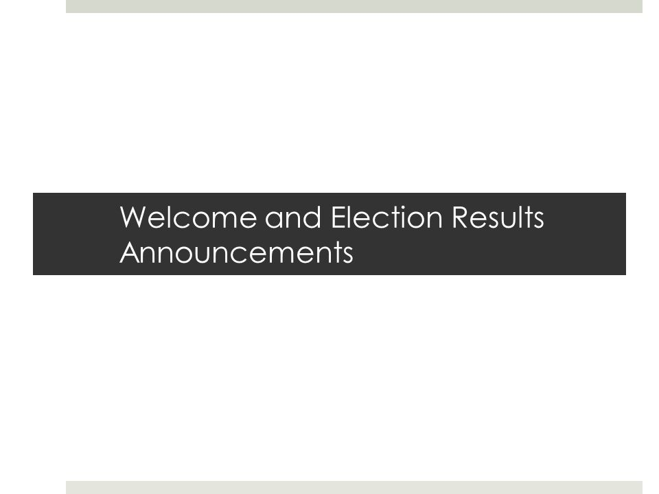 Welcome and Election Results Announcements