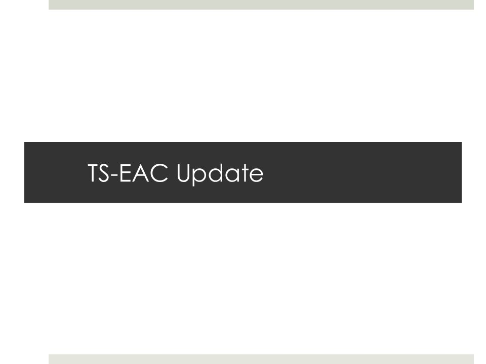 TS-EAC Update
