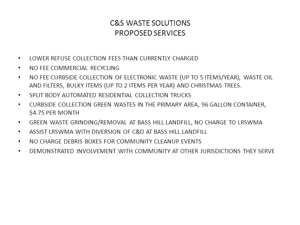 C&S WASTE SOLUTIONS PROPOSED SERVICES LOWER REFUSE COLLECTION FEES THAN CURRENTLY CHARGED NO FEE COMMERCIAL RECYCLING NO FEE CURBSIDE COLLECTION OF ELECTRONIC WASTE (UP TO 5 ITEMS/YEAR), WASTE OIL AND FILTERS, BULKY ITEMS (UP TO 2 ITEMS PER YEAR) AND CHRISTMAS TREES.
