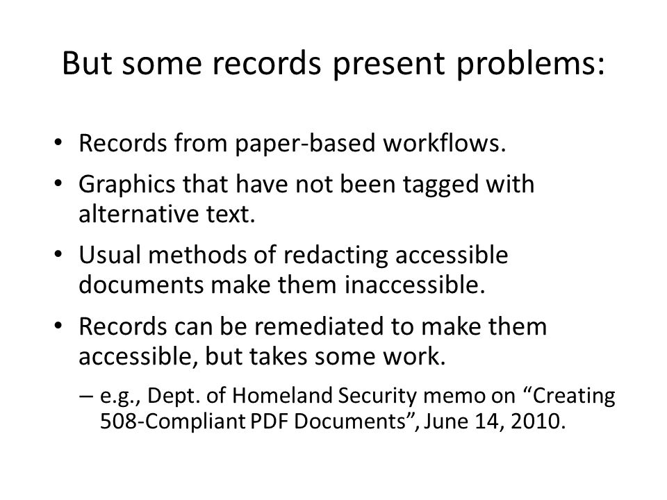 But some records present problems: Records from paper-based workflows. Graphics that have not been tagged with alternative text. Usual methods of reda