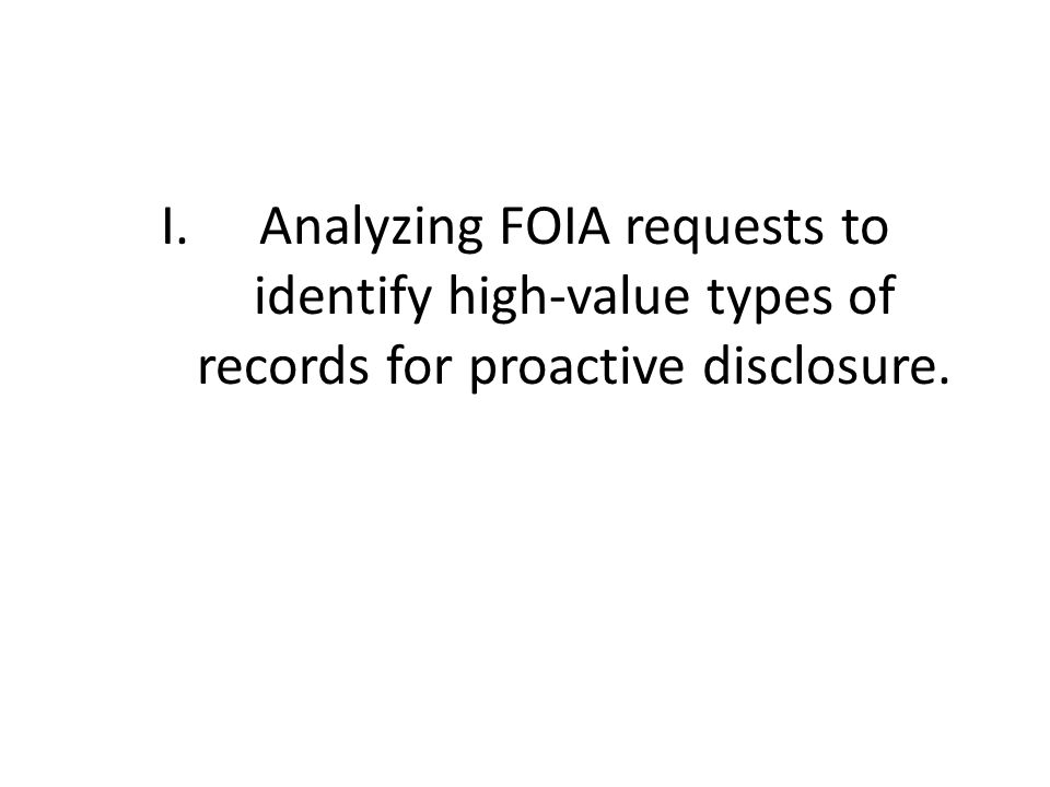 I.Analyzing FOIA requests to identify high-value types of records for proactive disclosure.