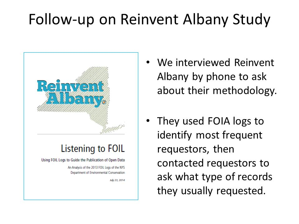 Follow-up on Reinvent Albany Study We interviewed Reinvent Albany by phone to ask about their methodology. They used FOIA logs to identify most freque