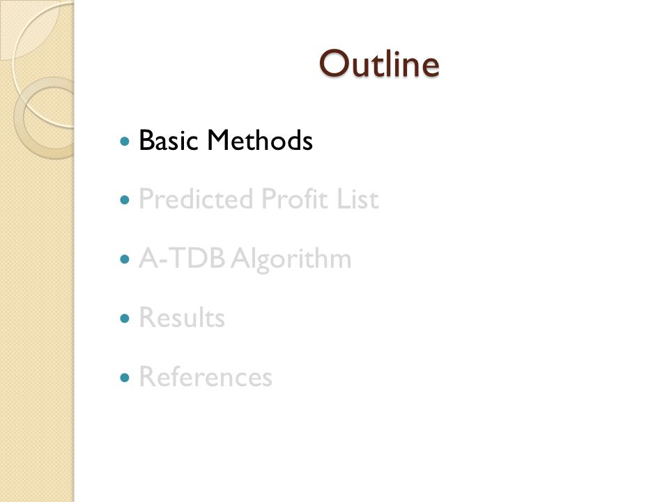 Outline Basic Methods Predicted Profit List A-TDB Algorithm Results References