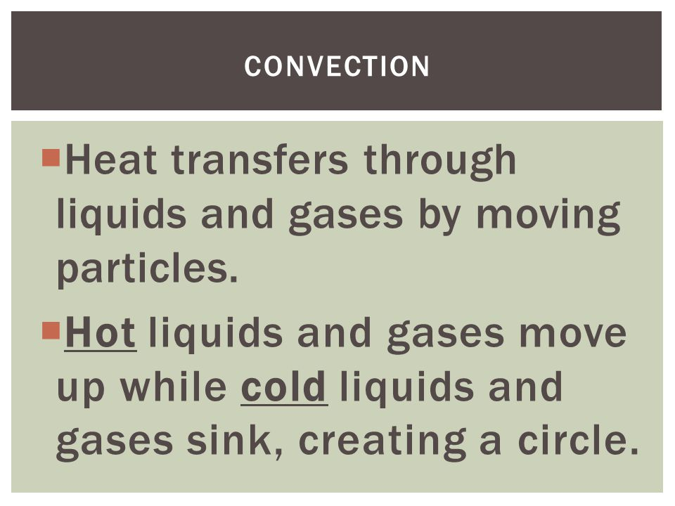  Heat transfers through liquids and gases by moving particles.