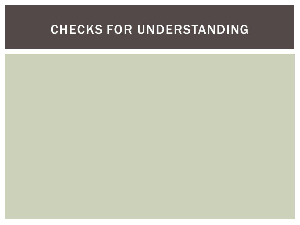 CHECKS FOR UNDERSTANDING