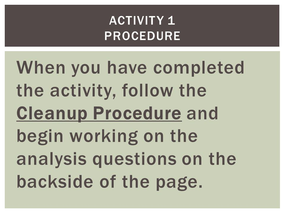 When you have completed the activity, follow the Cleanup Procedure and begin working on the analysis questions on the backside of the page.