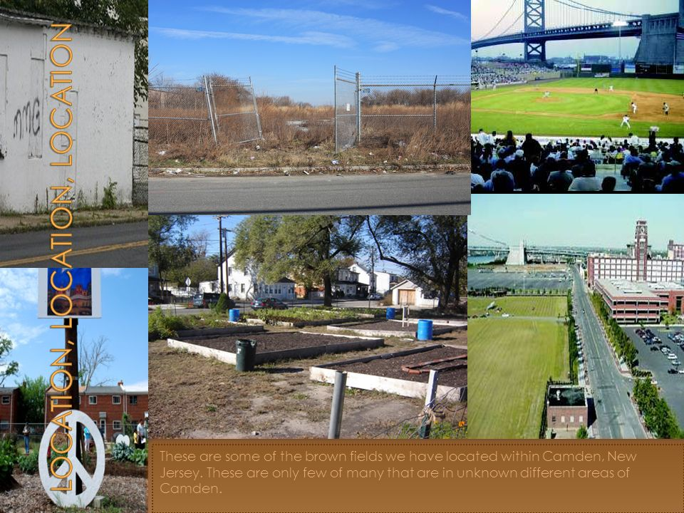 These are some of the brown fields we have located within Camden, New Jersey.
