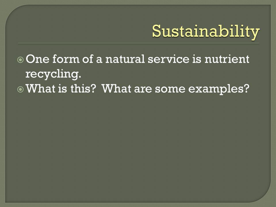  Another component of sustainability is recognizing that humans can degrade natural capital by using up normally renewable resources too fast.