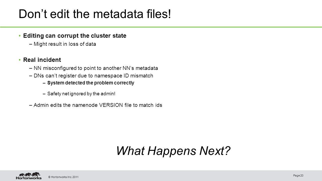 © Hortonworks Inc.2011 Don't edit the metadata files.