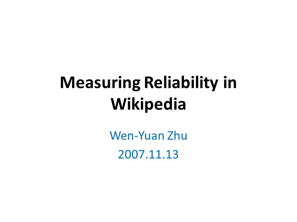 A way to measure reliability(16) a set of English articles from the Geography category in Wikipedia in January 2006 50 featured articles 50 clean-up articles 768 normal articles manually classify