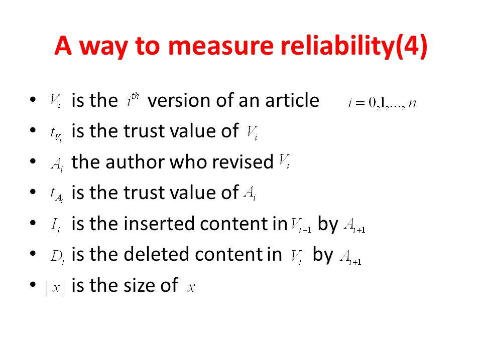 A way to measure reliability(4) is the version of an article is the trust value of the author who revised is the trust value of is the inserted content in by is the deleted content in by is the size of