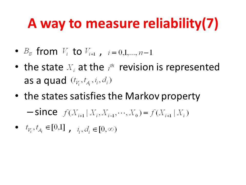 A way to measure reliability(7) from to, the state at the revision is represented as a quad the states satisfies the Markov property – since,