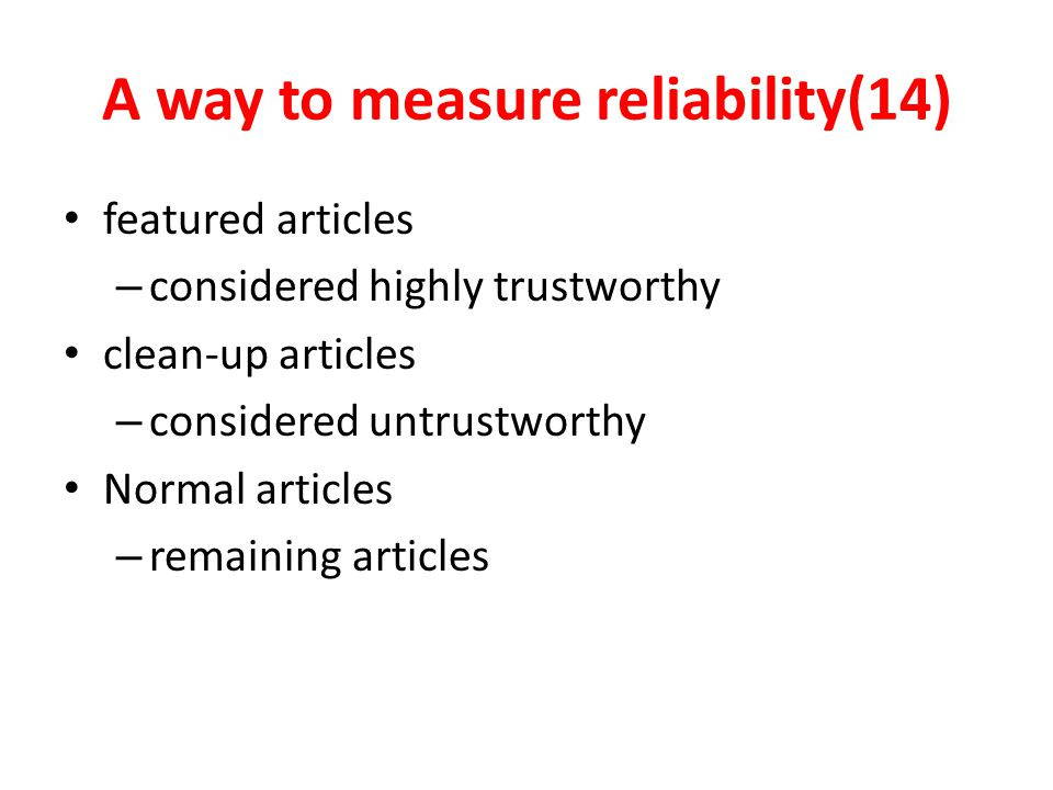 A way to measure reliability(14) featured articles – considered highly trustworthy clean-up articles – considered untrustworthy Normal articles – remaining articles