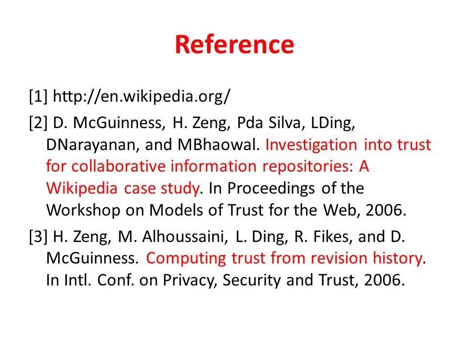 Reference [1] http://en.wikipedia.org/ [2] D. McGuinness, H. Zeng, Pda Silva, LDing, DNarayanan, and MBhaowal. Investigation into trust for collaborat