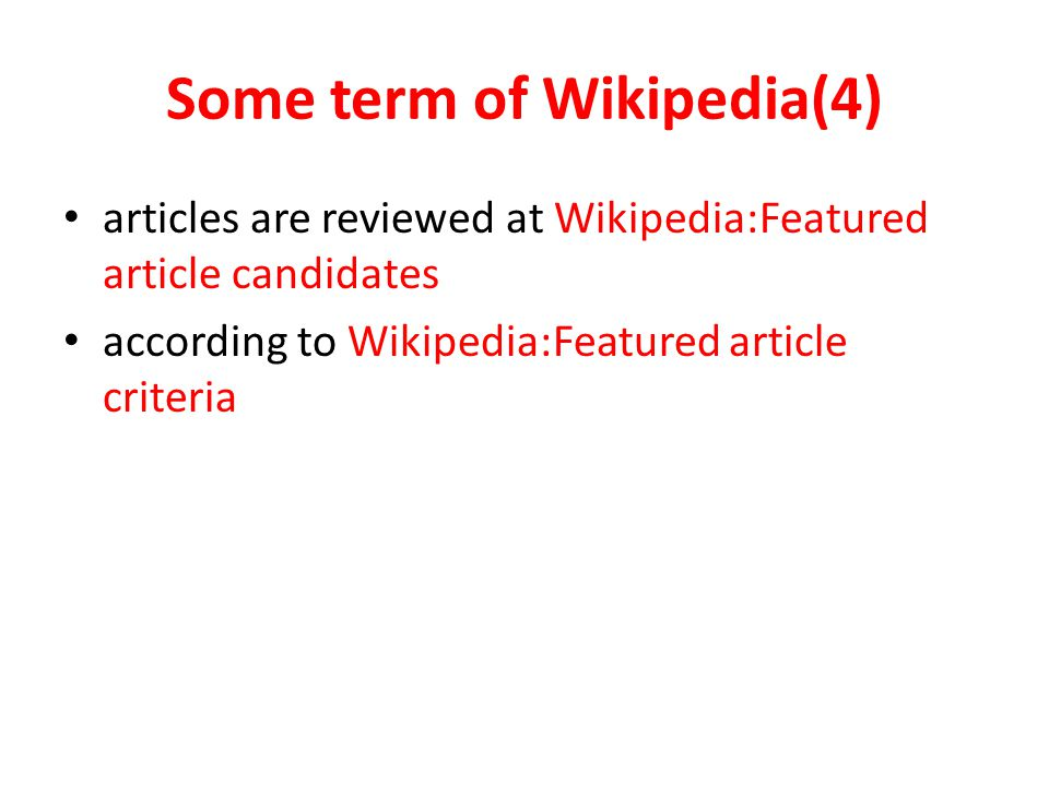 Some term of Wikipedia(5) make sure that it meets all of the featured article criteria consensus must be reached that it meets the criteria