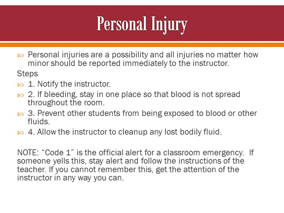 Personal injuries are a possibility and all injuries no matter how minor should be reported immediately to the instructor.