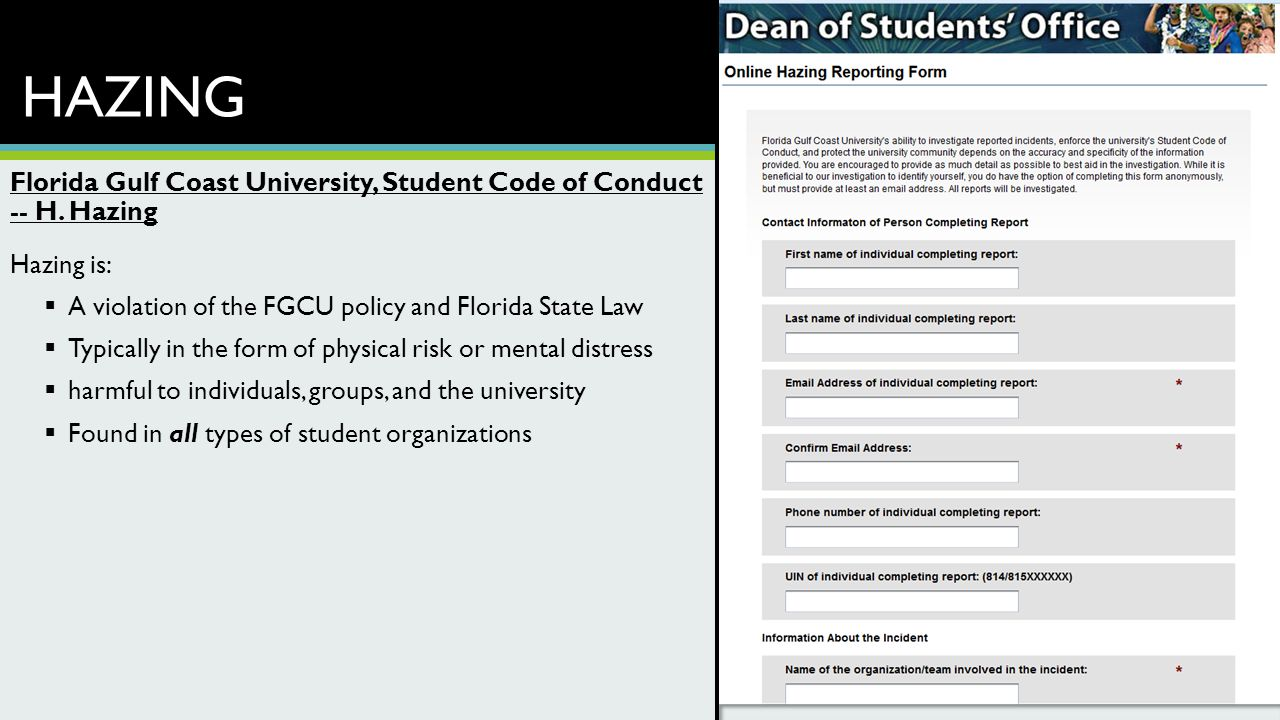 HAZING Florida Gulf Coast University, Student Code of Conduct -- H. Hazing Hazing is:  A violation of the FGCU policy and Florida State Law  Typical