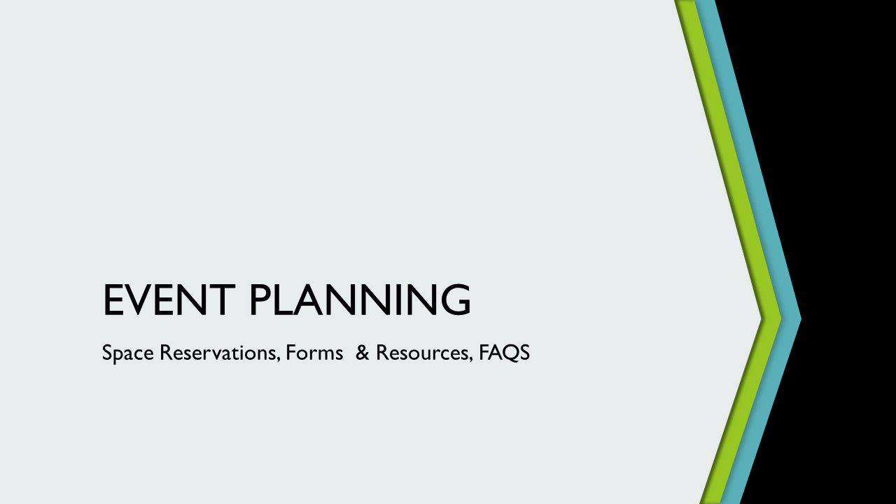 EVENT PLANNING Space Reservations, Forms & Resources, FAQS
