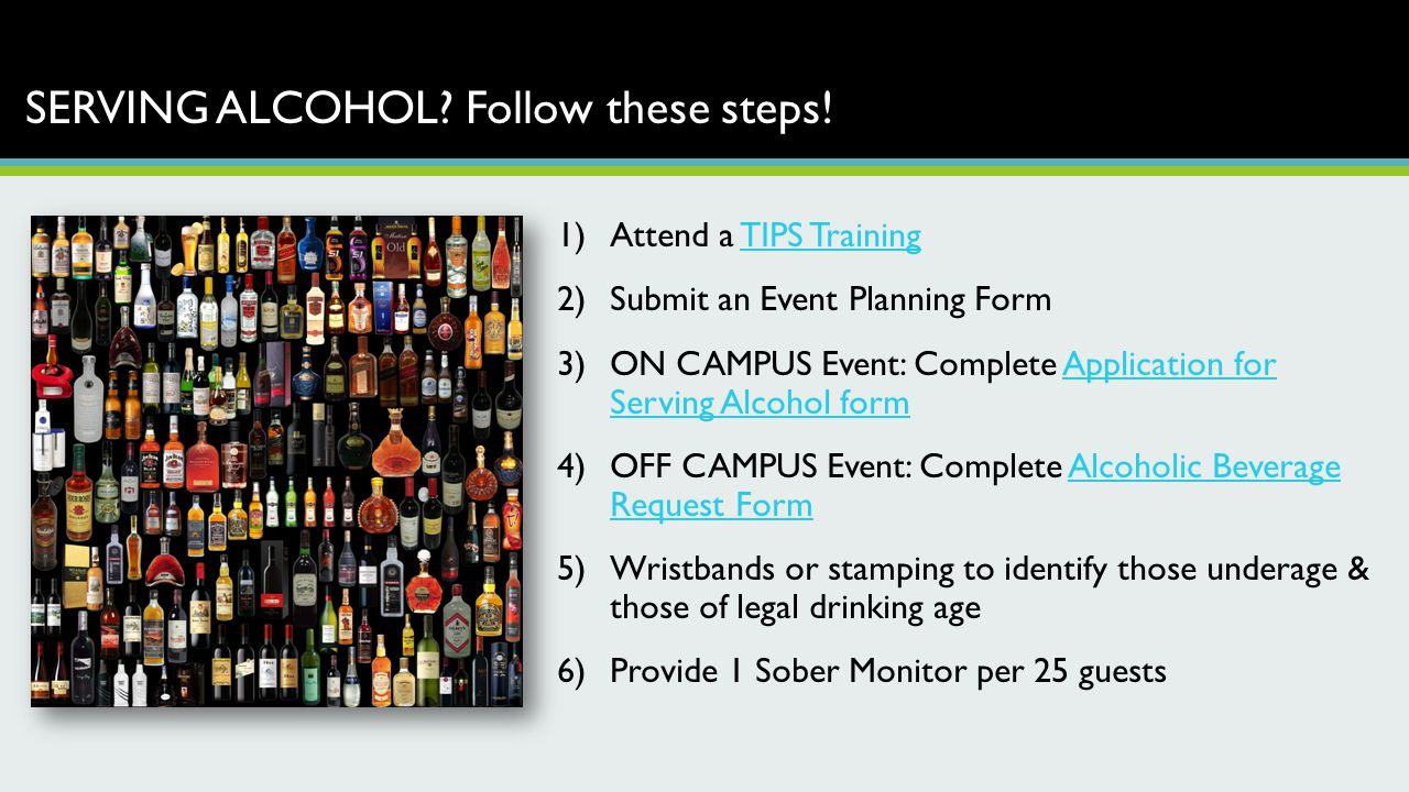 SERVING ALCOHOL? Follow these steps! 1)Attend a TIPS TrainingTIPS Training 2)Submit an Event Planning Form 3)ON CAMPUS Event: Complete Application for