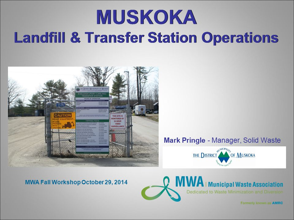 MUSKOKA Landfill & Transfer Station Operations Mark Pringle - Manager, Solid Waste MWA Fall Workshop October 29, 2014