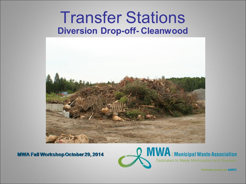 MWA Fall Workshop October 29, 2014 Transfer Stations Diversion Drop-off- Cleanwood