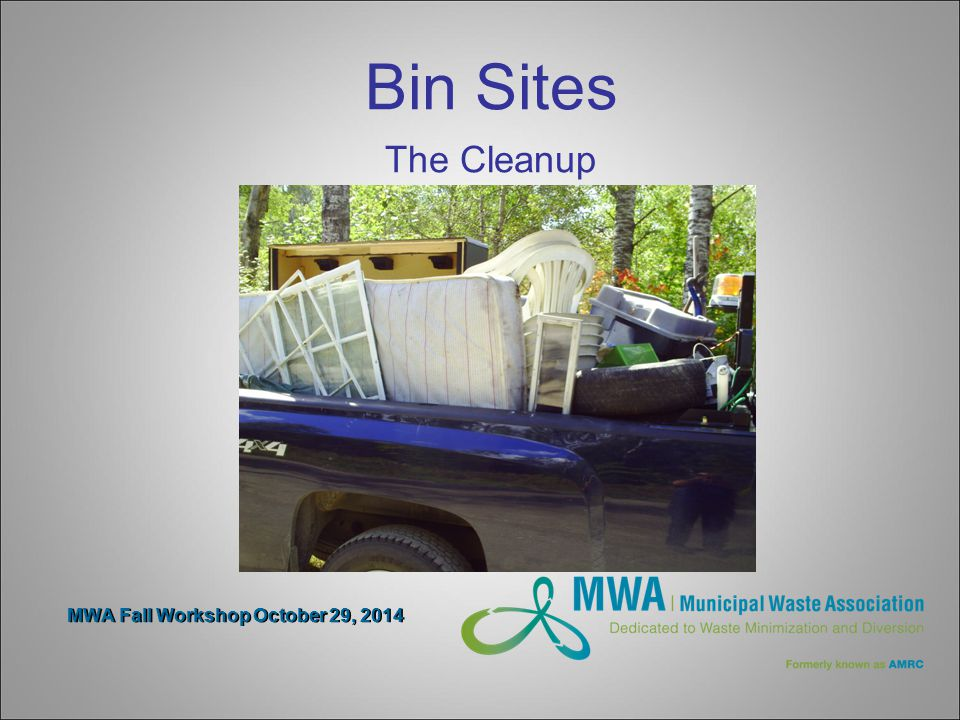 MWA Fall Workshop October 29, 2014 Bin Sites The Cleanup