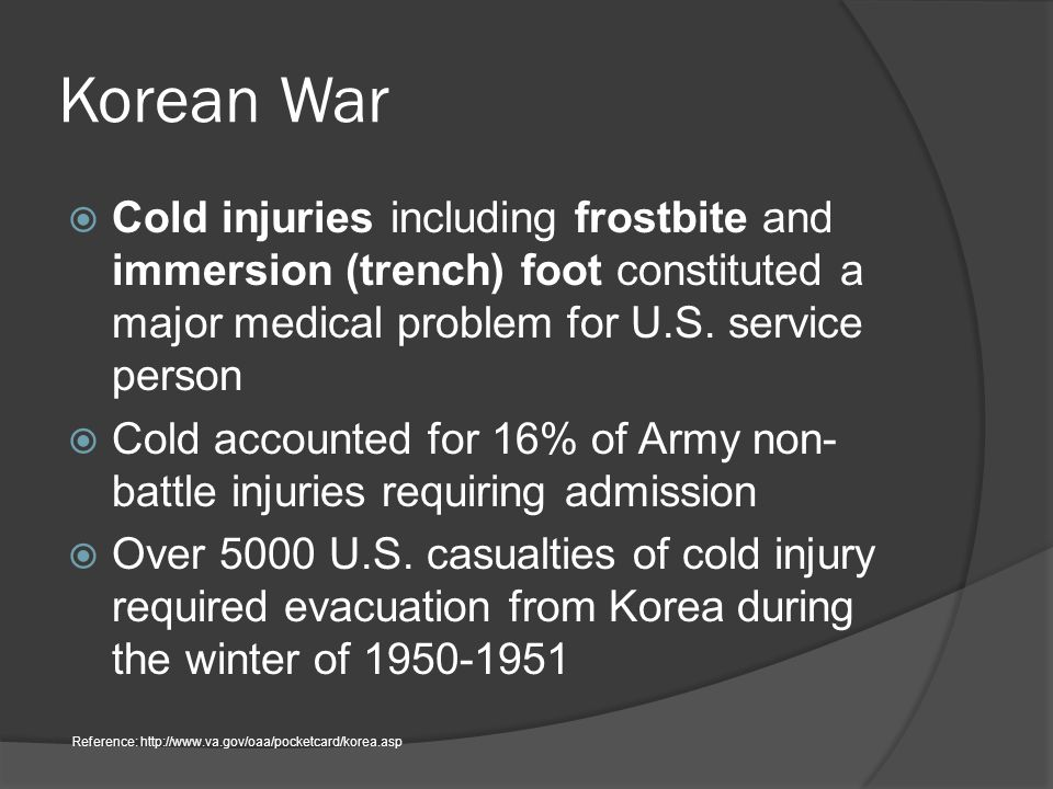 Korean War  Cold injuries including frostbite and immersion (trench) foot constituted a major medical problem for U.S.
